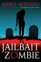 Jailbait Zombie ebook by Mario Acevedo