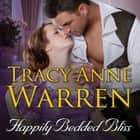Happily Bedded Bliss audiobook by Tracy Anne Warren