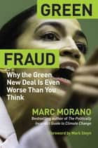 Green Fraud - Why the Green New Deal Is Even Worse than You Think ebook by Marc Morano