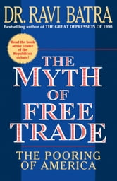 The Myth of Free Trade - The Pooring of America ebook by Dr. Ravi Batra