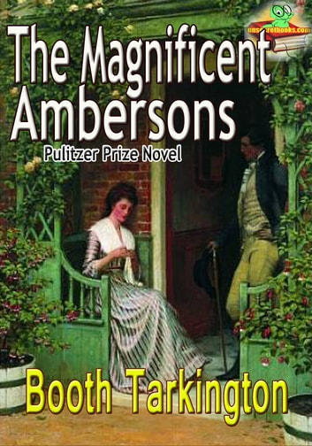 The Magnificent Ambersons: Pulitzer Prize Winning Novel - ( With Audiobook Link ) ebook by Booth Tarkington