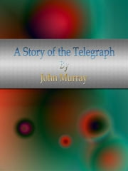 A Story of the Telegraph ebook by John Murray