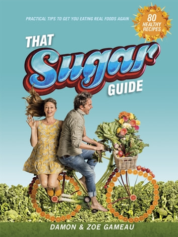 That Sugar Guide ebook by Damon Gameau,Zoe Gameau