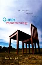 Queer Phenomenology - Orientations, Objects, Others ebook by Sara Ahmed