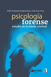 Psicología forense - Estudio de la mente criminal ebook by Edith Aristizabal,Jose Amar Amar