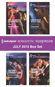 Harlequin Romantic Suspense July 2015 Box Set - How to Seduce a Cavanaugh\Colton's Cowboy Code\Undercover with a SEAL\Tempting Target ebook by Marie Ferrarella, Melissa Cutler, Cindy Dees,...