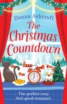 The Christmas Countdown - The perfect cosy feel good romance ebook by Donna Ashcroft