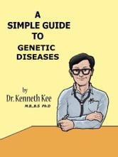 A Simple Guide to Genetic Diseases ebook by Kenneth Kee