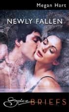 Newly Fallen (Mills & Boon Spice) ebook by Megan Hart
