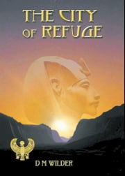 The City of Refuge - Book 1 of The Memphis Cycle ebook by D M Wilder