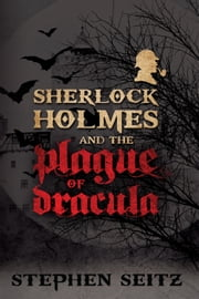 Sherlock Holmes and the Plague of Dracula ebook by Steve Seitz