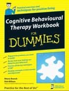 Cognitive Behavioural Therapy Workbook For Dummies ebook by Rhena Branch, Rob Willson
