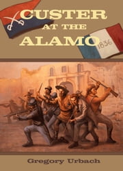 Custer at the Alamo ebook by Gregory Urbach