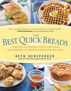 Best Quick Breads - 150 Recipes for Muffins, Scones, Shortcakes, Gingerbreads, Cornbreads, Coffeecakes, and More ebook by Beth Hensperger
