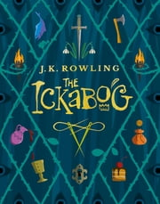 The Ickabog - A warm and witty fairy-tale adventure to entertain the whole family ebook by J.K. Rowling