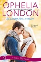Kissing Her Crush ebook by Ophelia London