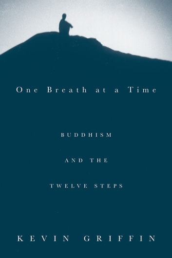 One Breath at a Time: Buddhism and the Twelve Steps - Buddhism and the Twelve Steps ebook by Kevin Griffin