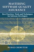 Mastering Software Quality Assurance - Best Practices, Tools and Techniques for Software Developers ebook by Murali Chemuturi