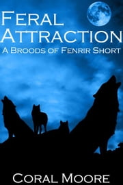 Feral Attraction ebook by Coral Moore