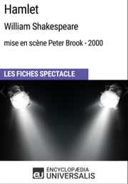 Hamlet (William Shakespeare - mise en scène Peter Brook - 2000) - Les Fiches Spectacle d'Universalis ebook by Encyclopaedia Universalis