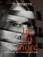 Lie No More ebook by Terry Keys