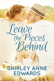 Leave the Pieces Behind ebook by Shirley Anne Edwards