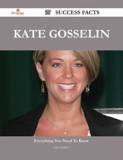 Kate Gosselin 27 Success Facts - Everything you need to know about Kate Gosselin ebook by Julia Stafford