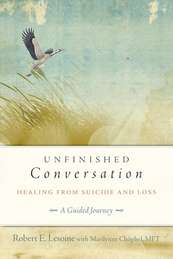 Unfinished Conversation - Healing from Suicide and Loss ebook by Robert Lesoine,Marilynne Chophel