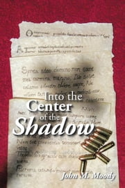 Into the Center of the Shadow ebook by John M. Moody