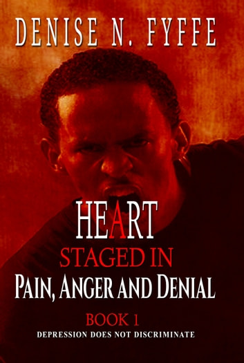 A Heart Staged in Pain, Anger and Denial ebook by Denise N. Fyffe
