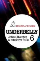 Underbelly 6 ebook by John Silvester, Andrew Rule