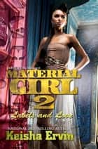 Material Girl 2: Labels and Love ebook by Keisha Ervin