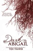 Dark Abigail ebook by Tish Thawer