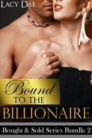 Bound to the Billionaire - Bought & Sold Series Bundle 2 ebook by Lacy Dae