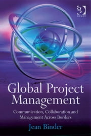 Global Project Management - Communication, Collaboration and Management Across Borders ebook by Mr Jean Binder
