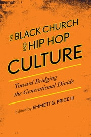 The Black Church and Hip Hop Culture - Toward Bridging the Generational Divide ebook by Emmett G. Price III