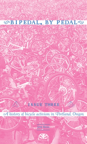 Bipedal, By Pedal - A History of Bicycle Activism in Portland, OR ebook by Joe Biel