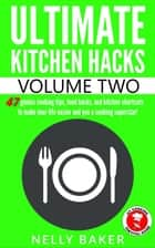 Ultimate Kitchen Hacks - volume 2 - Ultimate Kitchen Hacks, #2 ebook by Nelly Baker