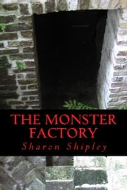 THE MONSTER FACTORY ebook by SHARON SHIPLEY