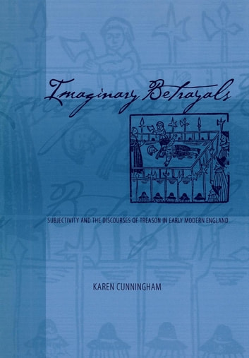 Imaginary Betrayals - Subjectivity and the Discourses of Treason in Early Modern England eBook by Karen Cunningham
