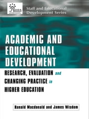 Academic and Educational Development - Research, Evaluation and Changing Practice in Higher Education ebook by Ranald Macdonald,James Wisdom