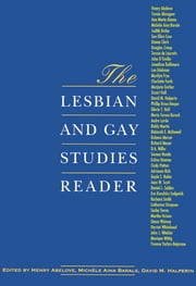 The Lesbian and Gay Studies Reader ebook by Henry Abelove