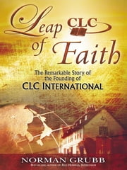 Leap of Faith - The Remarkable Story of the Founding of CLC International ebook by Norman Grubb