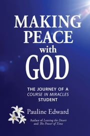 Making Peace with God: The Journey of a Course in Miracles Student ebook by Pauline Edward