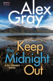 Keep The Midnight Out - A DCI Lorimer Novel ebook by Alex Gray