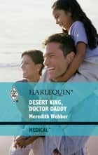 Desert King, Doctor Daddy ebook by Meredith Webber