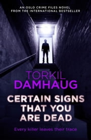 Certain Signs That You Are Dead (Oslo Crime Files 4) - A compelling and cunning thriller that will keep you hooked ebook by Torkil Damhaug, Robert Ferguson