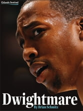 Dwightmare - Dwight Howard, the Orlando Magic, and the Season of Dysfunction ebook by Brian Schmitz ,Orlando Sentinel Staff