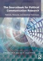 Sourcebook for Political Communication Research ebook by Erik P. Bucy,R. Lance Holbert