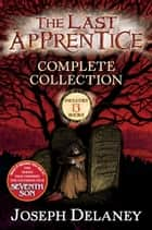 The Last Apprentice Complete Collection ebook by Joseph Delaney